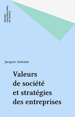Valeurs de société et stratégies des entreprises  - Jacques Antoine