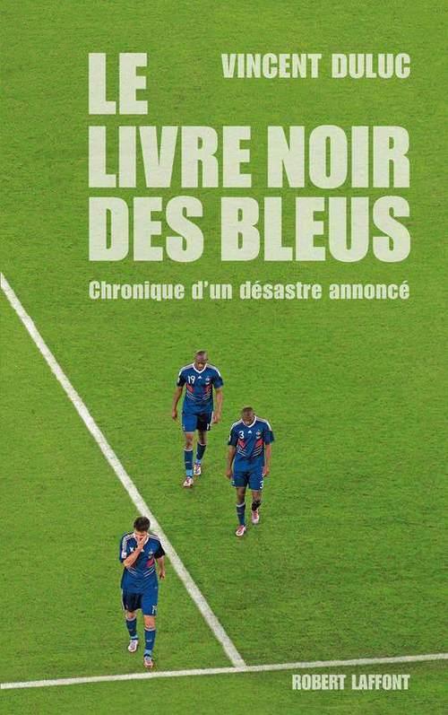 Le livre noir des Bleus ; chronique d'un désastre annoncé