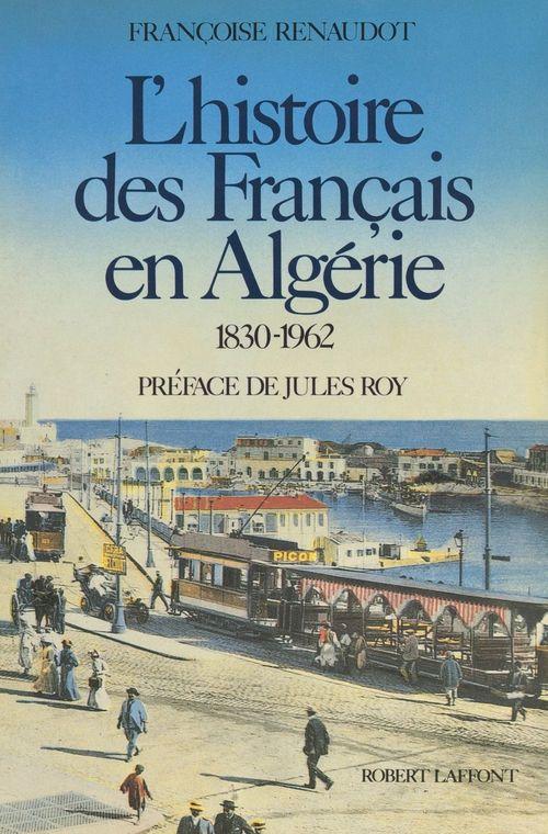 L'histoire des Français en Algérie, 1830-1962  - Francoise Renaudot