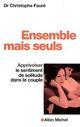 ENSEMBLE MAIS SEULS - APPRIVOISER LE SENTIM ENT DE SOLITUDE DANS LE COUPLE