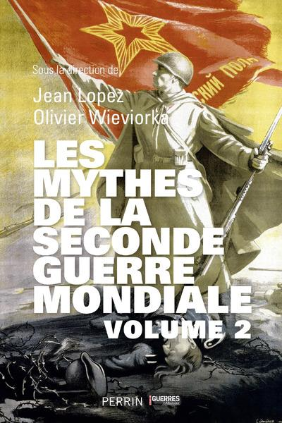 Les mythes de la Seconde Guerre mondiale t.2