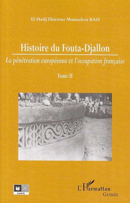 Histoire du Fouta-Djallon t.2 ; la pénétration européenne et l'occupation française