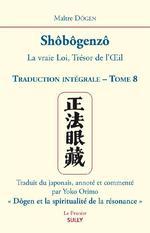 Shôbôgenzô t.8 ;  la vraie loi, trésor de l'oeil ; traduction intégrale