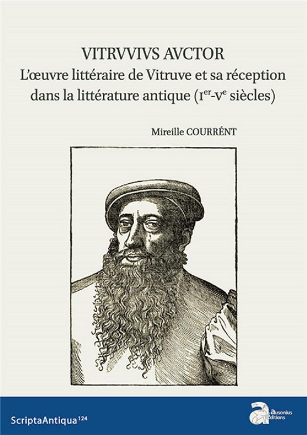 Vitruvius Auctor ; l'oeuvre littéraire de Vitruve et sa réception dans la littérature antique (Ier-Ve siècles)