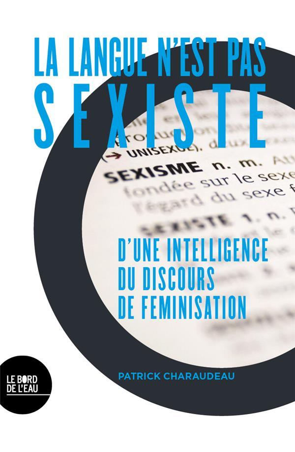 la langue n'est pas sexiste ; d'une intelligence du discours de féminisation