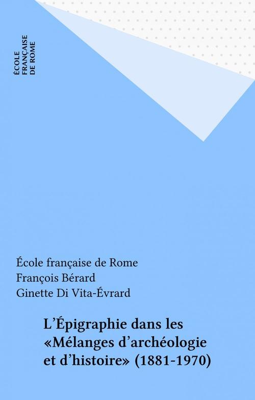 L'epigraphie dans les melanges d archeologie et d histoire (1881-1970)
