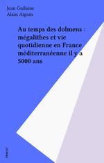 Vente EBooks : Au temps des dolmens : mégalithes et vie quotidienne en France méditerranéenne il y a 5000 ans  - Jean Guilaine