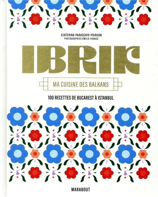 Ibrik; ma cuisine des Balkans ; 100 recettes de Bucarest à Istanbul
