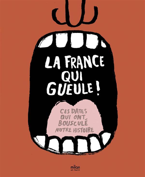 La France qui gueule ! ; ces dates qui ont bousculé notre histoire