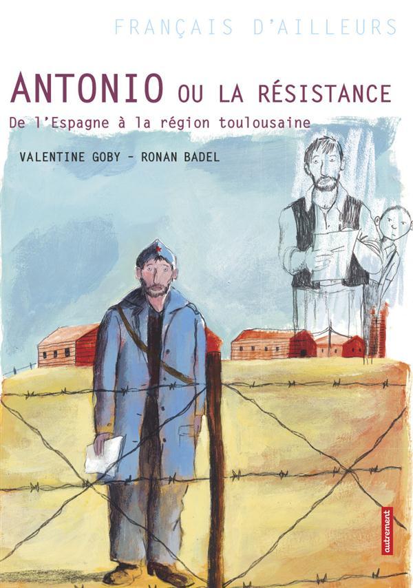 Antonio ou la résistance ; de l'Espagne à la région toulousaine