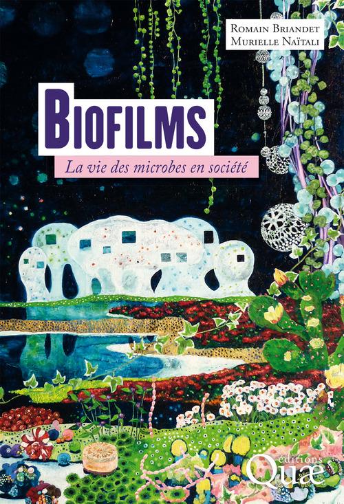 Biofilms ; la vie des microbes en société