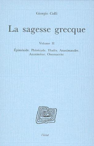 Sagesse grecque t.2 ; Epiménide, Phérécyde, Thalés, Anaximandre, Anaximène, Onomacrite