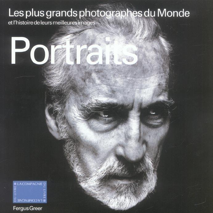 Portraits ; les plus grands photographes du monde et l'histoire de leurs meilleures images