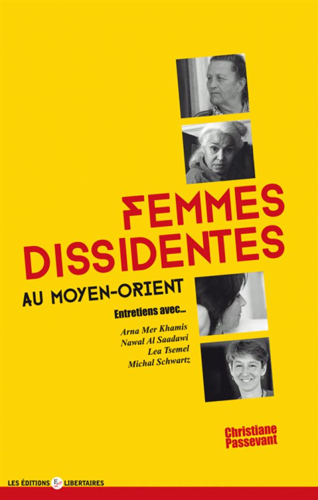 Femmes dissidentes au Moyen Orient ; entretiens avec Arna Mer Khamis, Nawal Al Saadawi, Lea Tsemel et Michal Schwartz