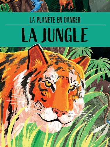 La planète en danger ; la jungle