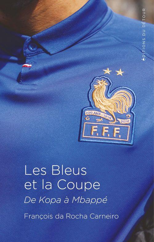 Les Bleus et la coupe ; 1958-1982-1998-2018
