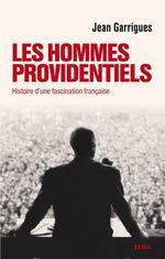 Vente Livre Numérique : Les Hommes providentiels. Histoire d'une fascination française  - Jean Garrigues