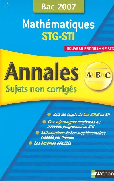 Annales ABC du bac ; sujets non corrigés ; mathématiques ; terminales STG/STI (édition 2007)