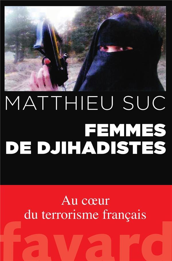 Femmes de djihadistes ; au coeur du terrorisme français