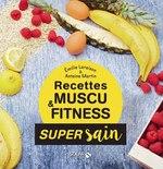 Vente Livre Numérique : Les recettes muscu et fitness - super sain  - Emilie LARAISON