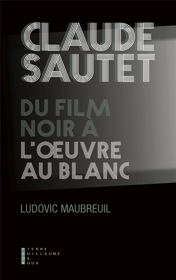 Claude Sautet ; du film noir à l'oeuvre au blanc