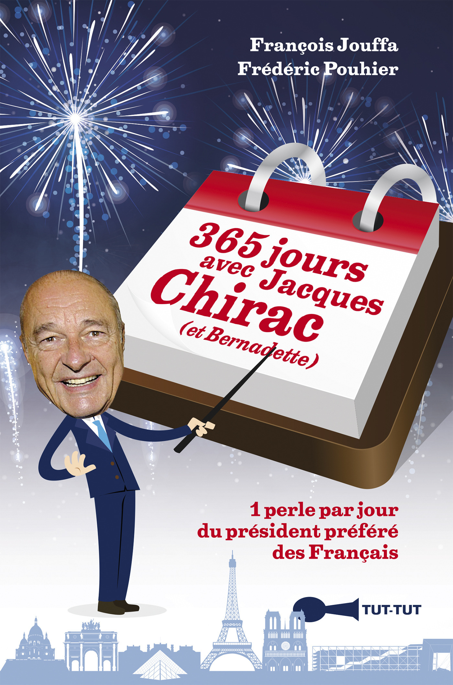 365 jours avec Jacques Chirac (et Bernadette) ; 1 perle par jour du président préféré des français
