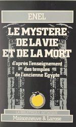 Le mystère de la vie et de la mort d'après l'enseignement des temples de l'ancienne Égypte  - Enel