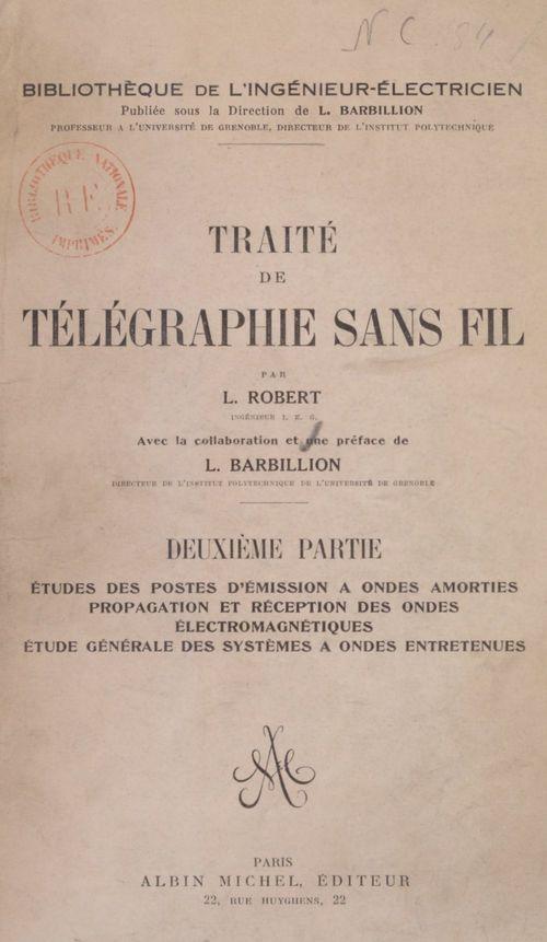 Traité de télégraphie sans fil (2). Études des postes d'émission à ondes amorties, propagation et réception des ondes électromagnétiques, étude générale des systèmes à ondes entretenues