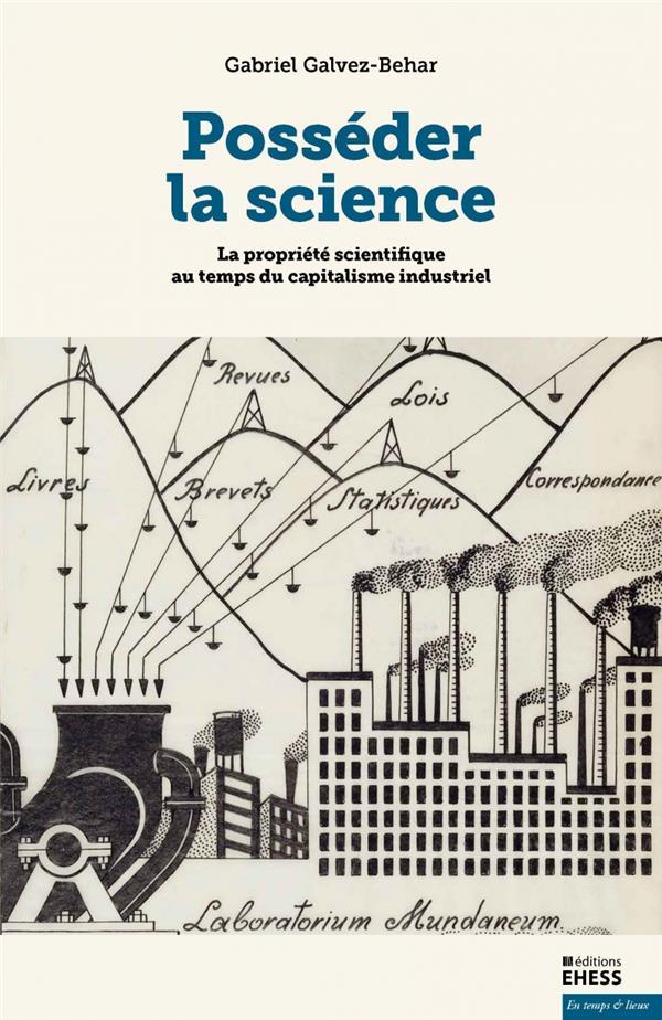 Posséder la science ; la propriété scientifique au temps du capitalisme industriel