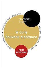 Vente Livre Numérique : Étude intégrale : W ou le Souvenir d'enfance (fiche de lecture, analyse et résumé)  - Georges Perec