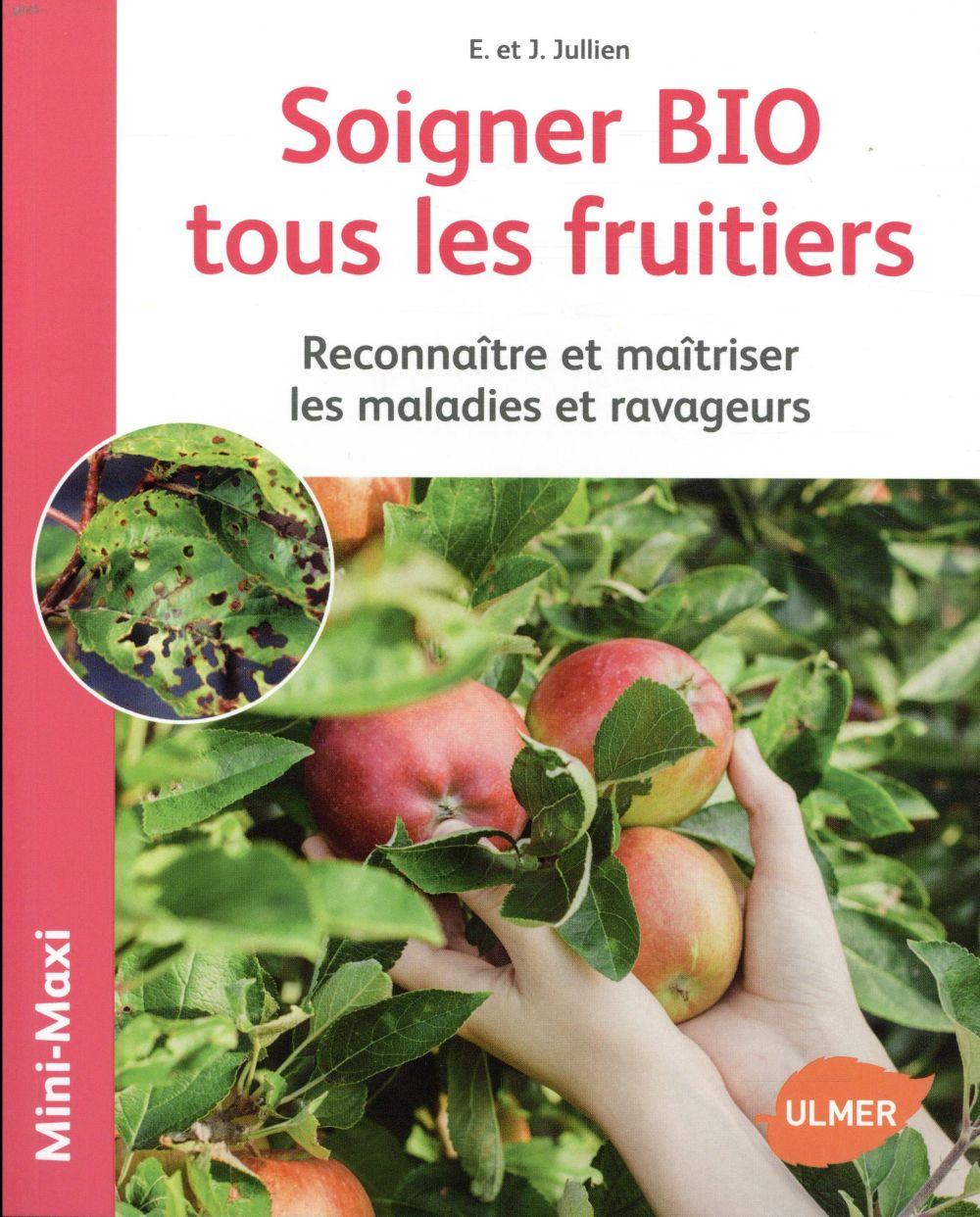 Soigner bio tous les fruitiers ; reconnaître et maîtriser les maladies et ravageurs