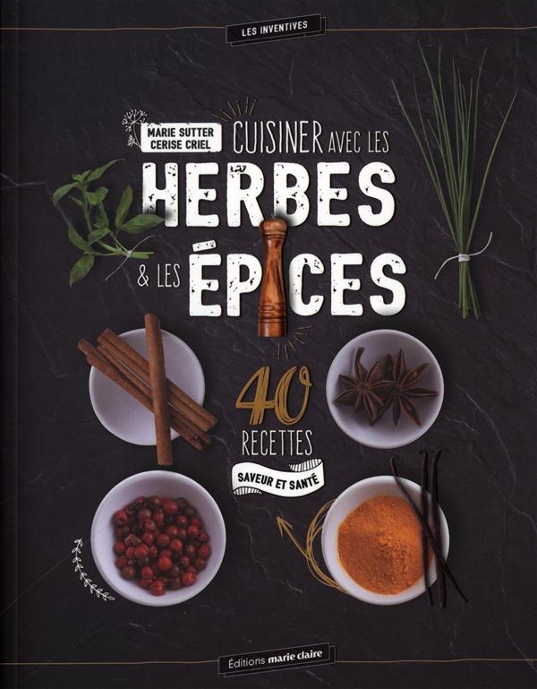 Cuisiner avec les herbes & les épices ; 40 recettes saveur et santé