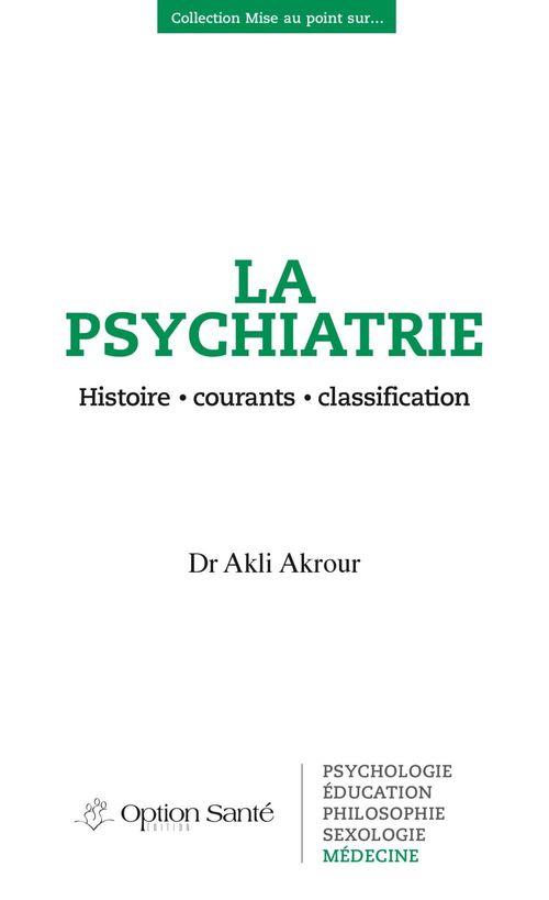 La psychiatrie ; histoire, courants, classification