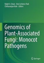 Genomics of Plant-Associated Fungi: Monocot Pathogens  - Ralph A. Dean - Chittaranjan Kole - Ann Lichens-Park