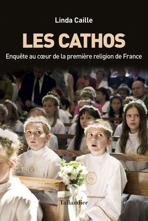 Les cathos ; enquête sur la première religion de France