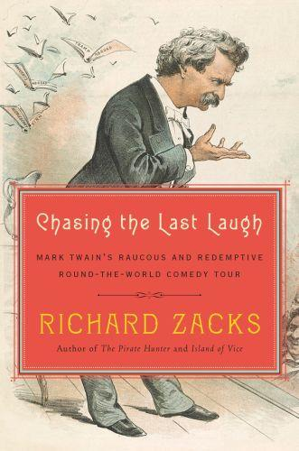CHASING THE LAST LAUGH - HOW MARK TWAIN ESCAPED DEBT AND DISGRACE WITH A ROUND THE WORLD COMEDY