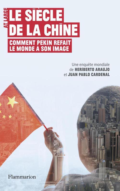 Le siècle de la Chine ; comment Pékin refait le monde à son image