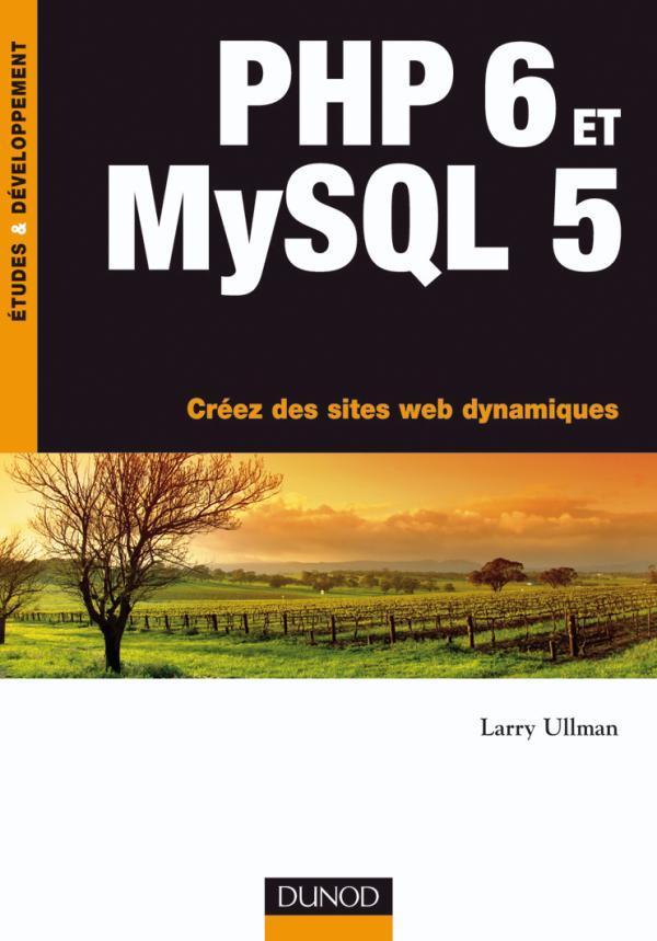Php 6 Et Mysql 5 - Creez Des Sites Web Dynamiques - Livre+Complements En Ligne