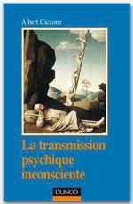 Vente EBooks : La transmission psychique inconsciente ; identification projective et fantasme de transmission (2e édition)  - Albert Ciccone