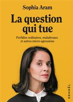 La question qui tue ; perfidies ordinaires, maladresses et autres micro-agressions