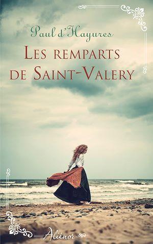 Les remparts de Saint-Valery  - Paul D' Hayures