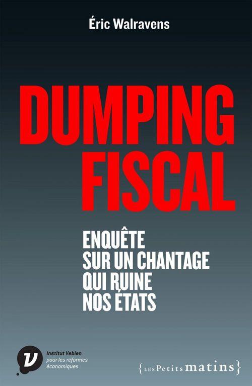 Dumping fiscal ; enquête sur un chantage qui ruine nos Etats