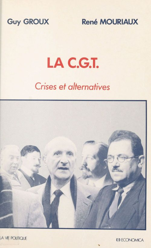 La C.G.T. ; crises et alternatives