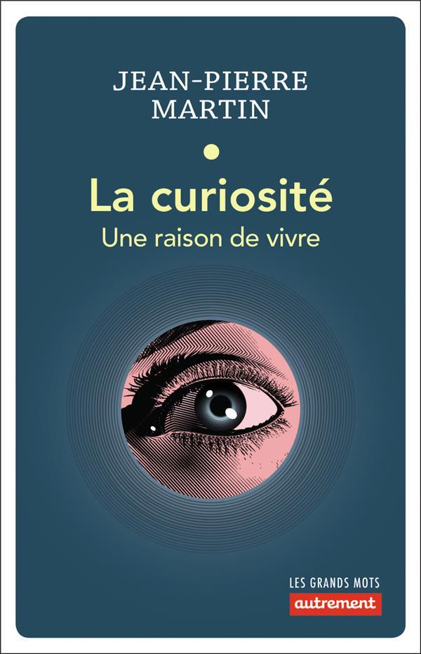 La curiosité ; une raison de vivre