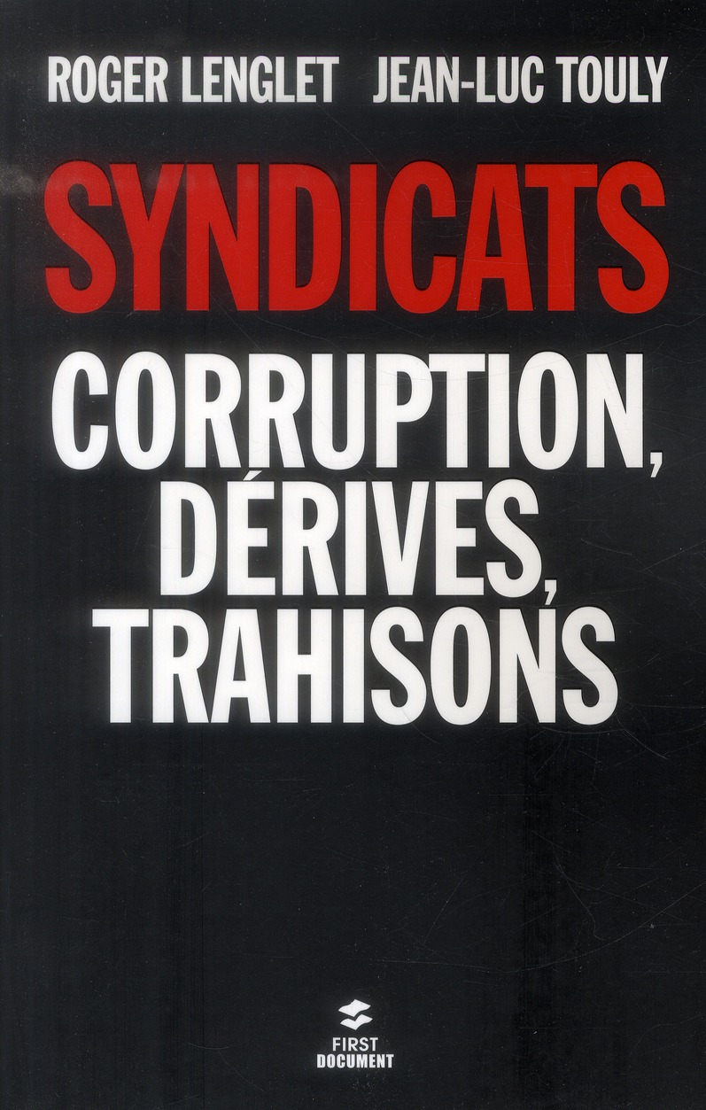 Syndicats ; corruption, dérives, trahisons