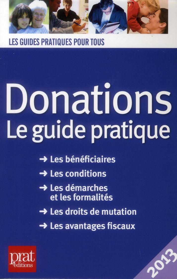 Donations ; le guide pratique (édition 2013)