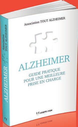 Alzheimer ; guide pratique pour une meilleure prise en charge