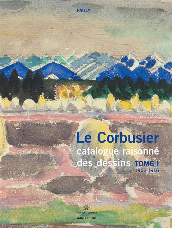 Dessins de le Corbusier, catalogue raisonné t.1 ; 1902-1916