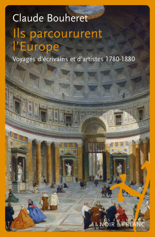 Ils parcoururent l'Europe ; voyages d'écrivains et d'artistes 1780-1880