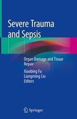 Severe Trauma and Sepsis  - Liangming Liu - Xiaobing Fu